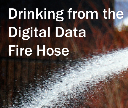 Recorded Webinar: Drinking from the Digital Data Fire Hose